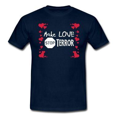 Make Love - Stop Terror! #Love #Terror #Liebe #StopTerror #Paris #Belgien #USA #Orlando #Israel #Shirts #T-Shirts #Geschenke #Kleidung