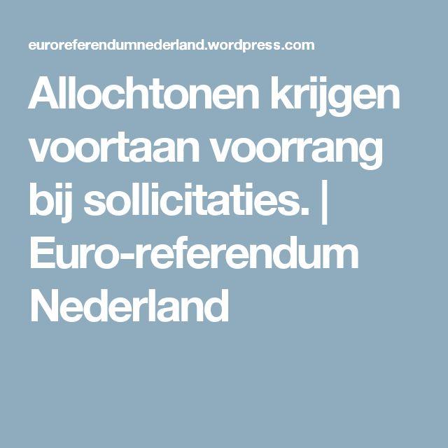 Allochtonen krijgen voortaan voorrang bij sollicitaties. | Euro-referendum Nederland