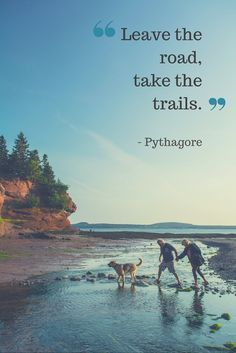"""Leave the road, take the trails"" - Pythagore 