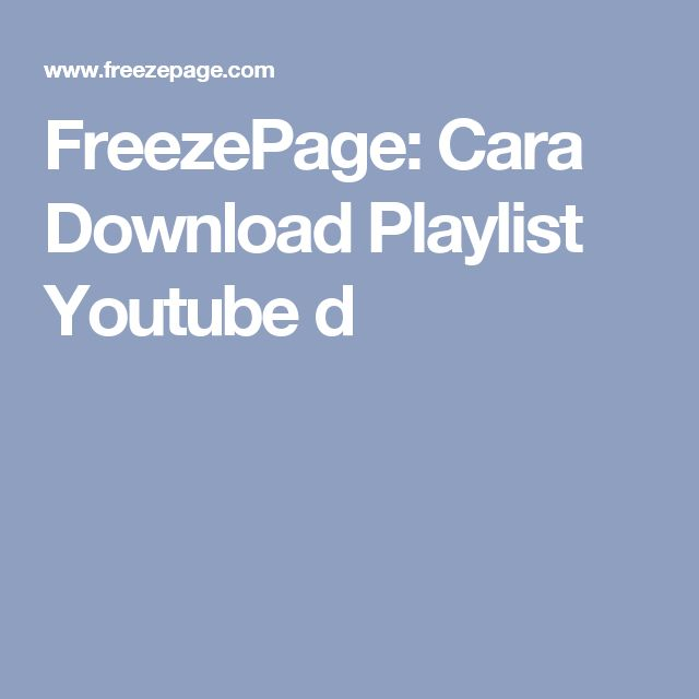 FreezePage: Cara Download Playlist Youtube d