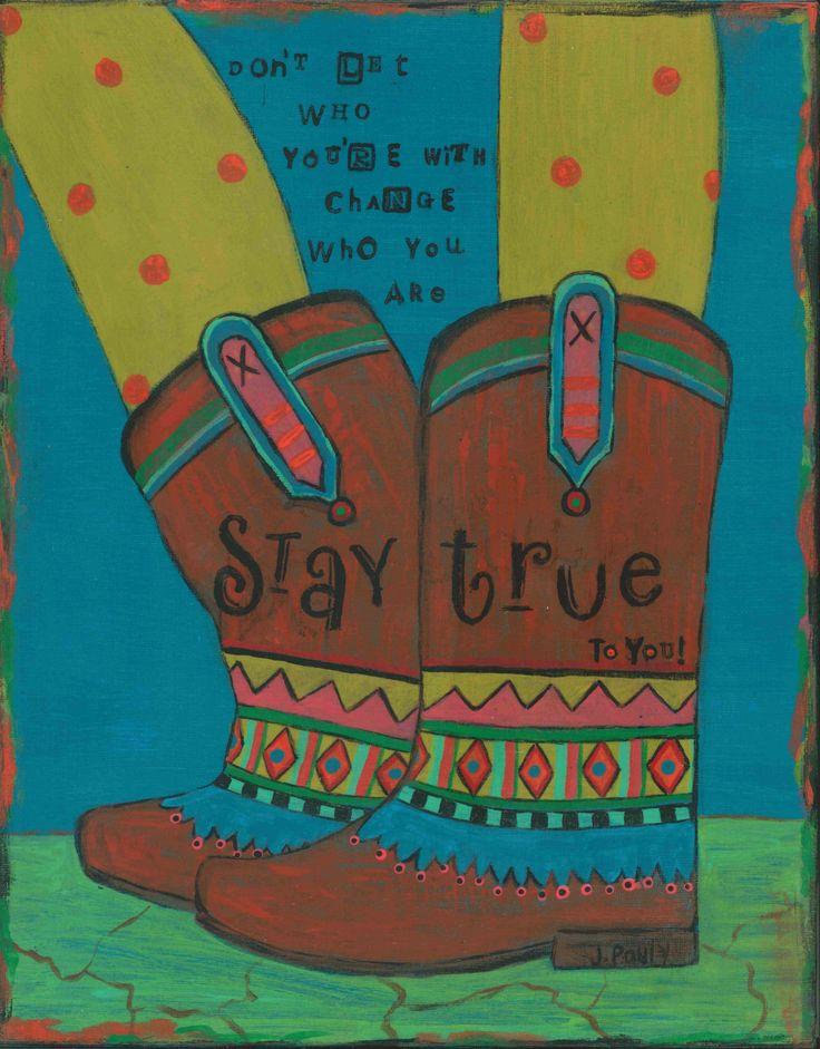 inspirational art, cowgirl art, stay true, be true, be yourself, be proud, never pretend, true self, gypsy art, boho art, indie art, proud - pinned by pin4etsy.com