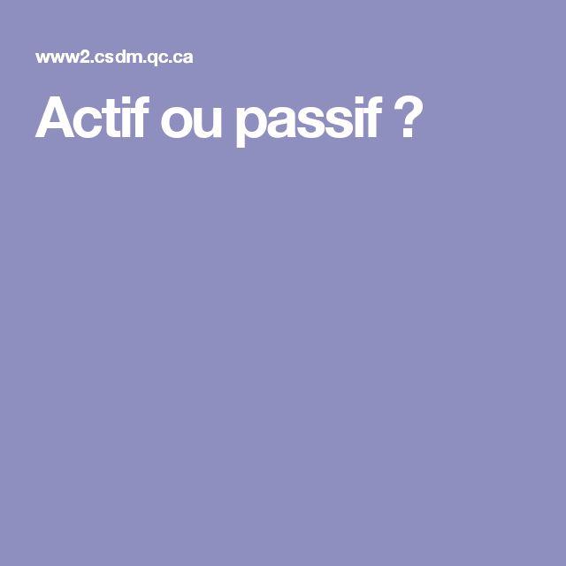Actif ou passif ?