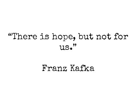 """There is hope, but not for us."" - Franz Kafka #quotes"