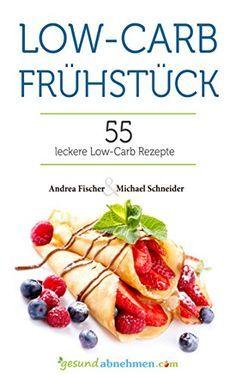 Low Carb Frühstück: köstliches Frühstück ohne Kohlenhydrate (Low-Carb Rezepte zum Abnehmen | deutsch) (Diät Kochbuch 2)