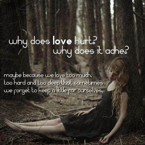 Why Does Love Hurt   Heartbreakingly True   Pinterest ...