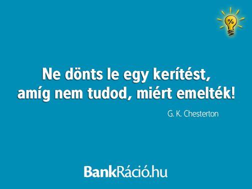 Ne dönts le egy kerítést, amíg nem tudod, miért emelték! - G. K. Chesterton, www.bankracio.hu idézet