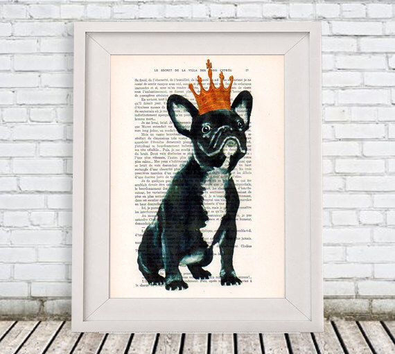 Happy French Bulldog Print, Frenchie with Crown,Bulldog King, Bulldog Artwork, French Vintage Paper, Nursery Artwork, Wall Art Prints by Cocodeparis on Etsy https://www.etsy.com/listing/128512923/happy-french-bulldog-print-frenchie-with