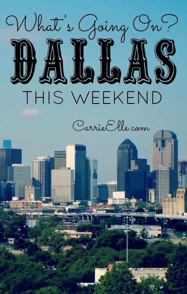 Whatu0027s Going in Dallas this Weekend 7