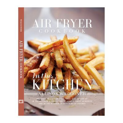 """In the Kitchen"" Air Fryer Cookbook by Allison Waggoner"