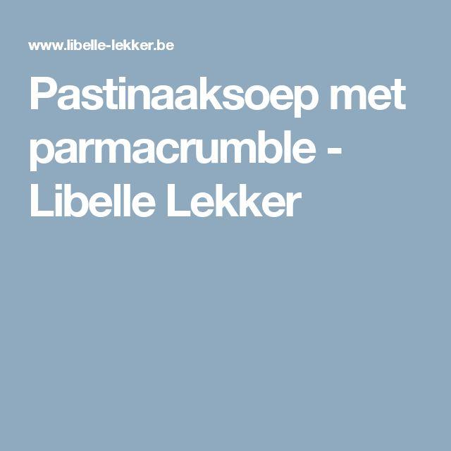 Pastinaaksoep met parmacrumble -                         Libelle Lekker