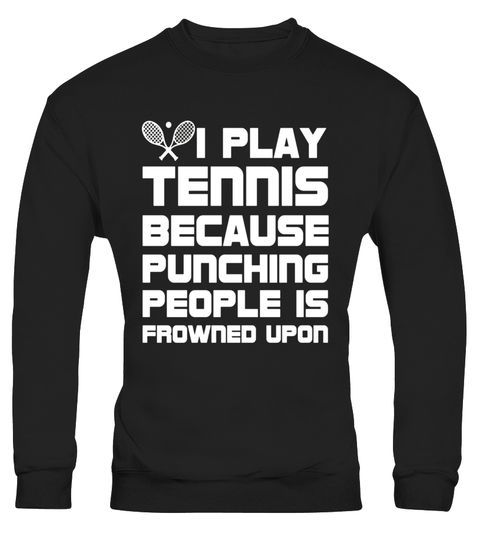 """# Play Tennis because Punching People Frowned Upon T-Shirt .  Special Offer, not available in shops      Comes in a variety of styles and colours      Buy yours now before it is too late!      Secured payment via Visa / Mastercard / Amex / PayPal      How to place an order            Choose the model from the drop-down menu      Click on """"Buy it now""""      Choose the size and the quantity      Add your delivery address and bank details      And that's it!      Tags: Since smashing people in…"""