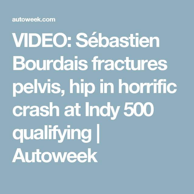 VIDEO: Sébastien Bourdais fractures pelvis, hip in horrific crash at Indy 500 qualifying | Autoweek