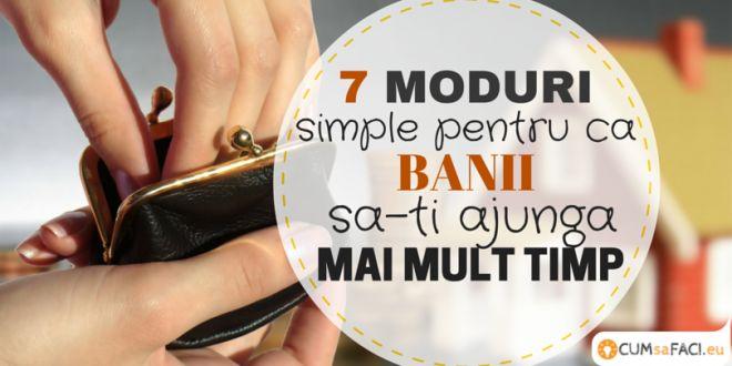 7 moduri simple pentru ca banii sa-ti ajunga mai mult timp