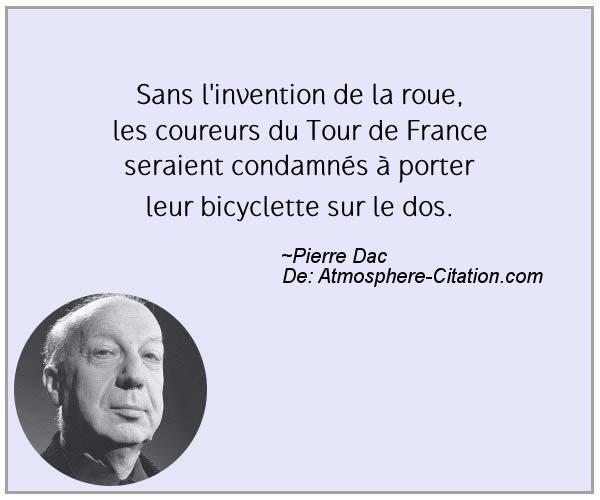 Sans l'invention de la roue, les coureurs du Tour de France seraient condamnés à porter leur bicyclette sur le dos.  Trouvez encore plus de citations et de dictons sur: http://www.atmosphere-citation.com/populaires/sans-linvention-de-la-roue-les-coureurs-du-tour-de-france-seraient-condamnes-a-porter-leur-bicyclette-sur-le-dos.html?
