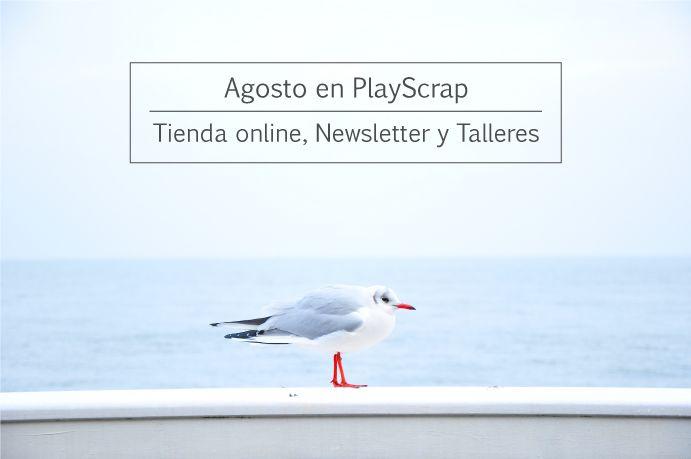 ¿Qué pasa con la tienda online y los Talleres en Agosto en www.playscrapbook.com?
