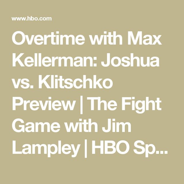 Overtime with Max Kellerman: Joshua vs. Klitschko Preview   The Fight Game with Jim Lampley   HBO Sports