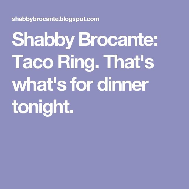 Shabby Brocante: Taco Ring. That's what's for dinner tonight.