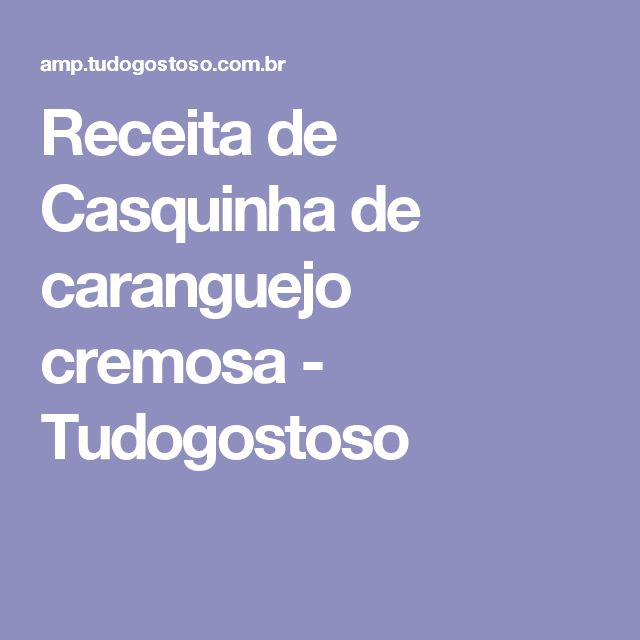 Receita de Casquinha de caranguejo cremosa - Tudogostoso