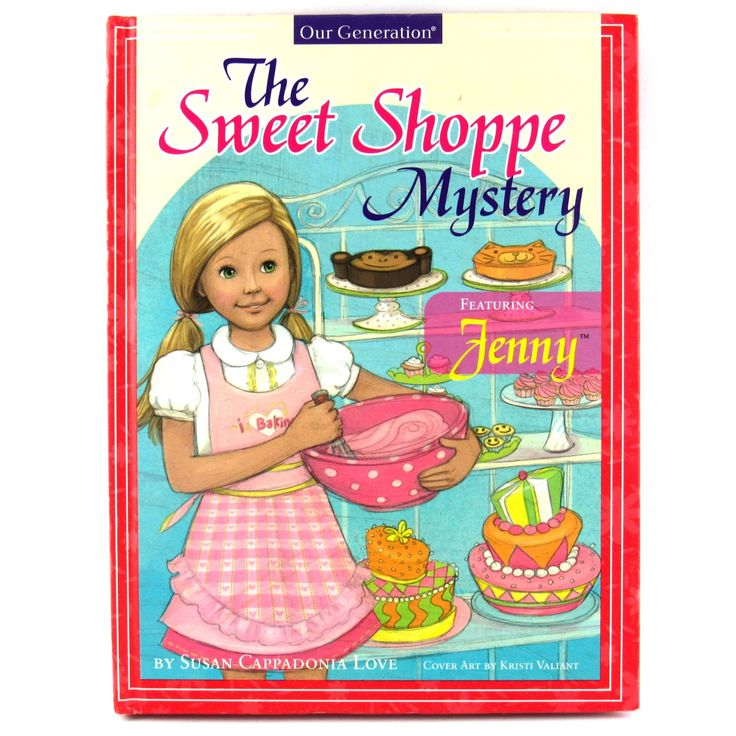 The Sweet Shoppe Mystery, an Our Generation Book About Jenny, 2010 Age Range 7 to Young Teen     The+Sweet+Shoppe+Mystery,+an+Our+Generation+Book+About+Jenny,+2010++Age+Range+7+to+Young+Teen