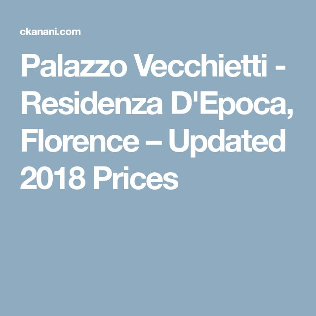 Palazzo Vecchietti - Residenza D'Epoca, Florence – Updated 2018 Prices