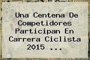 http://tecnoautos.com/wp-content/uploads/imagenes/tendencias/thumbs/una-centena-de-competidores-participan-en-carrera-ciclista-2015.jpg Dia Del Padre 2015. Una centena de competidores participan en Carrera Ciclista 2015 ..., Enlaces, Imágenes, Videos y Tweets - http://tecnoautos.com/actualidad/dia-del-padre-2015-una-centena-de-competidores-participan-en-carrera-ciclista-2015/