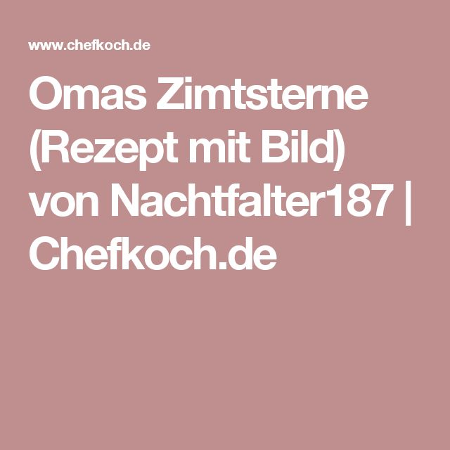 Omas Zimtsterne (Rezept mit Bild) von Nachtfalter187 | Chefkoch.de