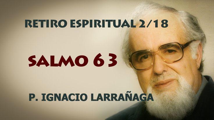 Retiro Espiritual 2/18 - Salmo 63 - Padre Ignacio Larrañaga Retiro Espiritual con el Padre Ignacio Larrañaga en esta segunda meditación nos habla del Salmo 63.