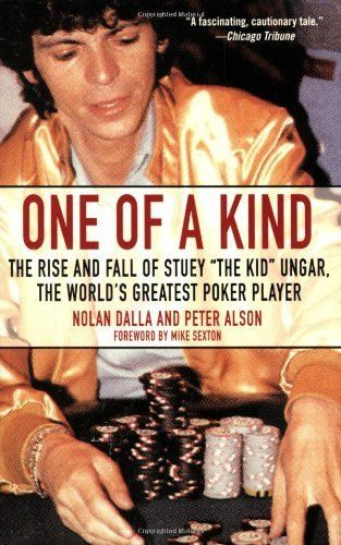 One of a Kind: The Rise and Fall of Stuey ',The Kid', Ungar, The World's Greatest Poker Player by Nolan Dalla. $15.00. Author: Nolan Dalla. Publisher: Atria Books; Reprint edition (May 30, 2006) #poker #facebook