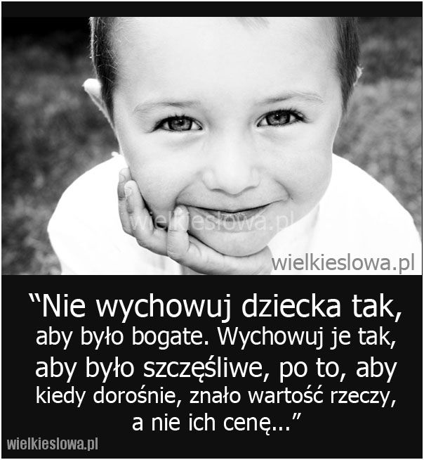 Nie wychowuj dziecka tak, aby było bogate... #Autor-Nieznany,  #Pieniądze-i-bogactwo, #Szczęście