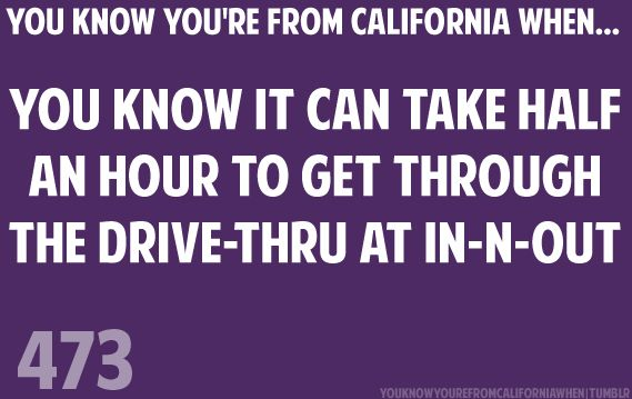 So worth it! You know you're from California when...