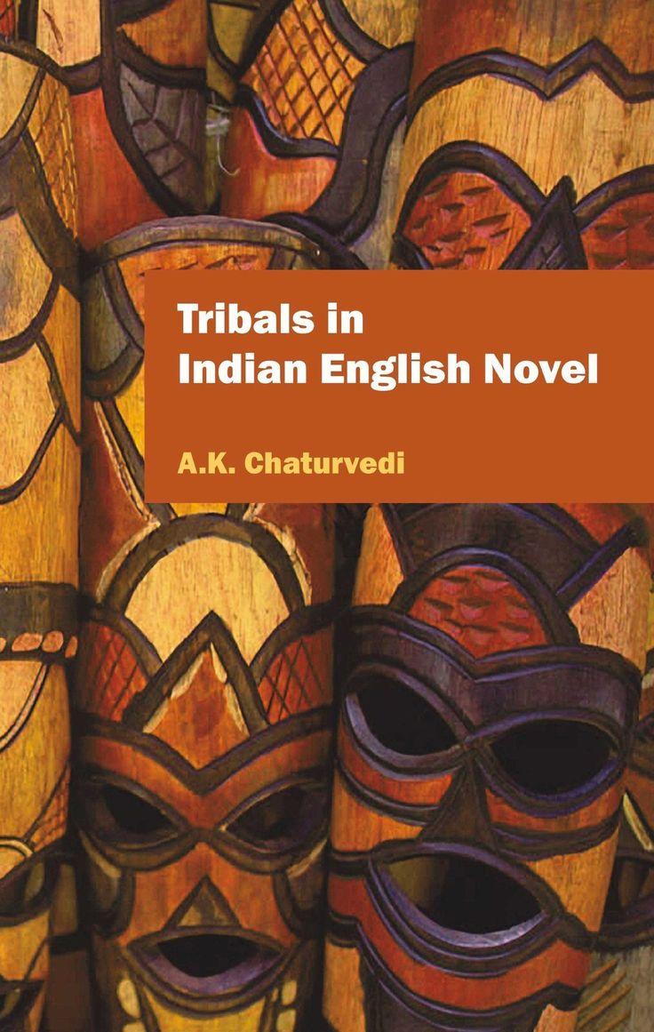 Tribals in Indian English Novel [Dec 01, 2008] Chaturvedi, A. K.]