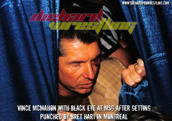 Vince Mcmahon hiding out backstage at Madison Square Garden and sporting a fresh black eye a few days after being punched by Bret Hart at The Montreal Screwjob.