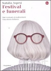 Natalia Aspesi, Festival e funerali. Dai costumi ai malcostumi. Una storia italiana, Il Saggiatore
