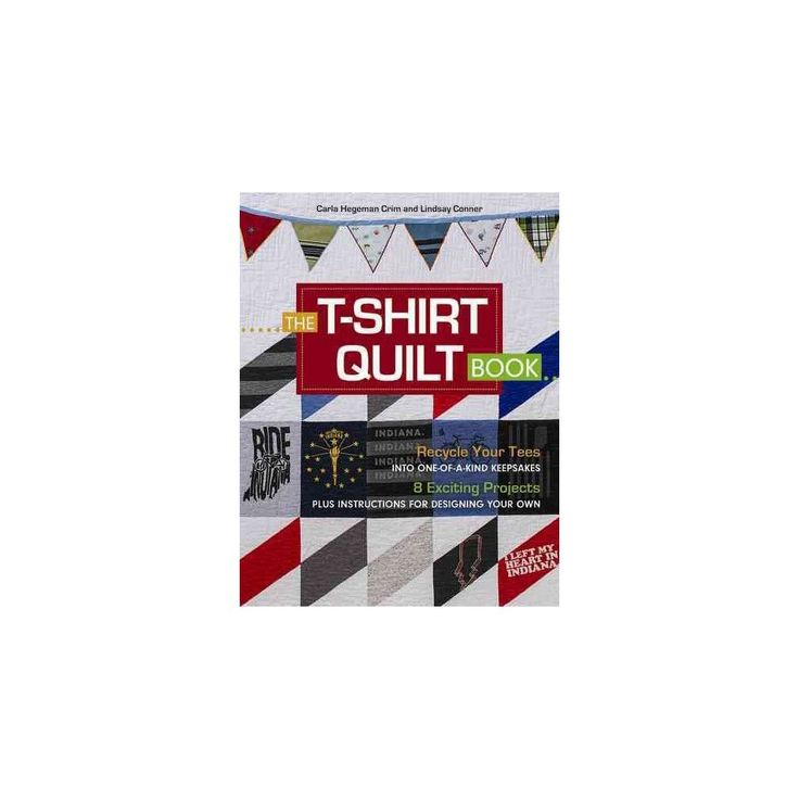 T-shirt Quilt Book : 8 Exciting Projects Plus Instructions for Designing Your Own (Paperback) (Carla