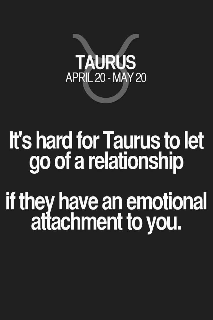 It's hard for Taurus to let go of a relationship if they have an emotional attachment to you. Taurus | Taurus Quotes | Taurus Zodiac Signs