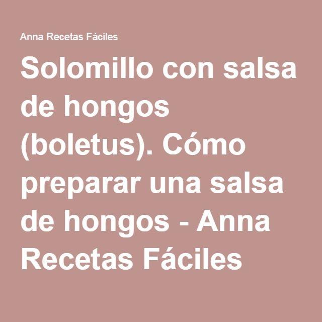 Solomillo con salsa de hongos (boletus). Cómo preparar una salsa de hongos - Anna Recetas Fáciles