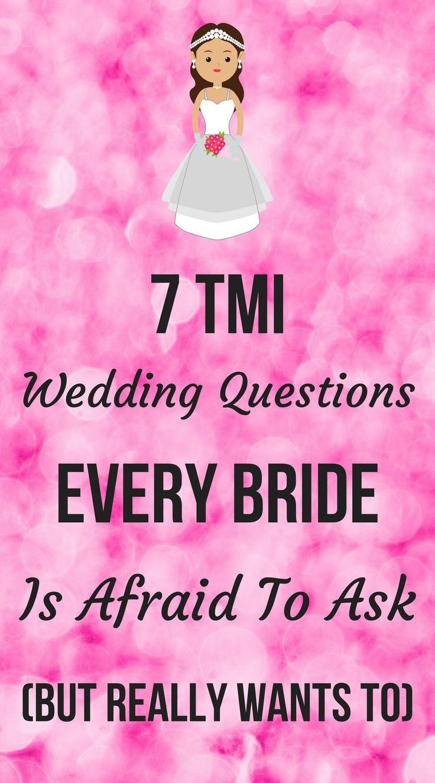 7 Tmi Wedding Questions Every Bride Is Afraid To Ask But Really Wants To Wedding Questions Wedding Beauty Wedding Advice