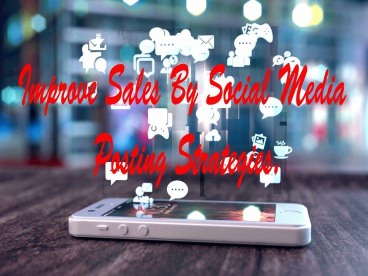 Improve Sales by Social Media Posting Strategies.