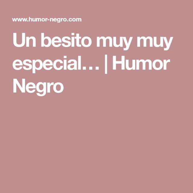 Un besito muy muy especial… | Humor Negro