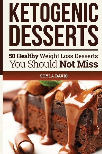 Ketosis: Keto: Ketogenic Diet: Ketogenic Desserts: 50 Healthy Weight Loss Desserts You Should Not Mi