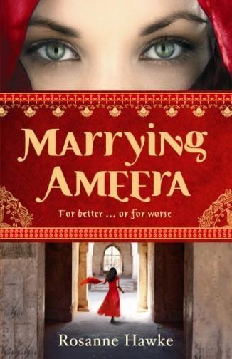 Marrying Ameera by Rosanne Hawke, 2010 Forced marriage set in Azad Kashmir