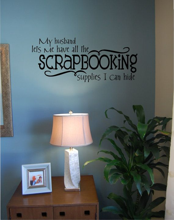 All the Scrapbooking Supplies I Can Hide  Vinyl by homesweetwalls, $21.00