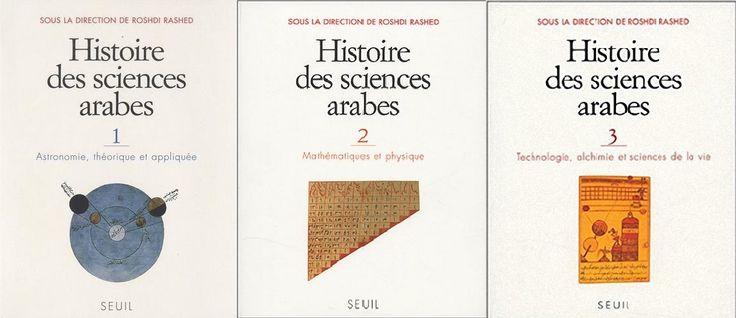 Histoire des sciences arabes / sous la direction de Roshdi Rashed ; avec la collaboration de Régis Morelon.-- Paris : Editions du Seuil, cop. 1997 en http://absysnetweb.bbtk.ull.es/cgi-bin/abnetopac01?TITN=553304