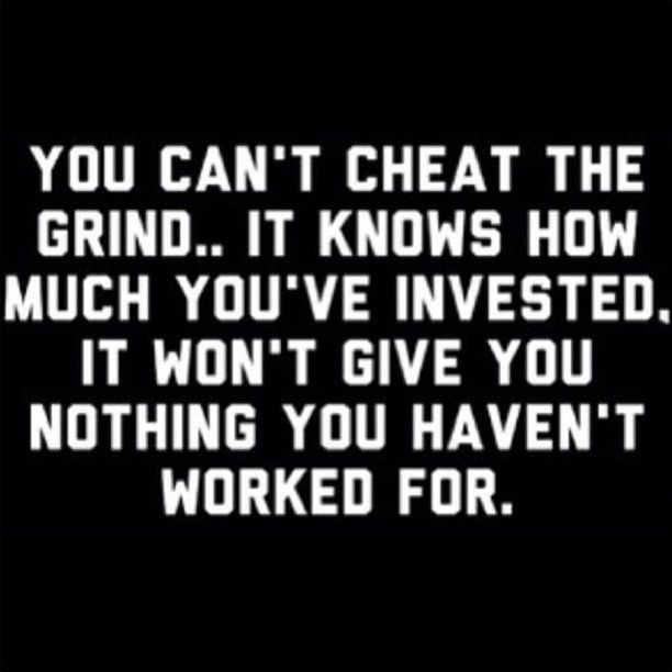 You can\u0027t cheat the grind .