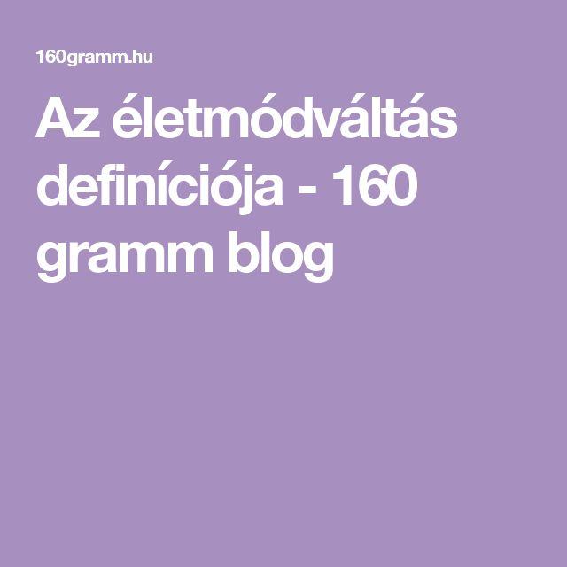 Az életmódváltás definíciója - 160 gramm blog
