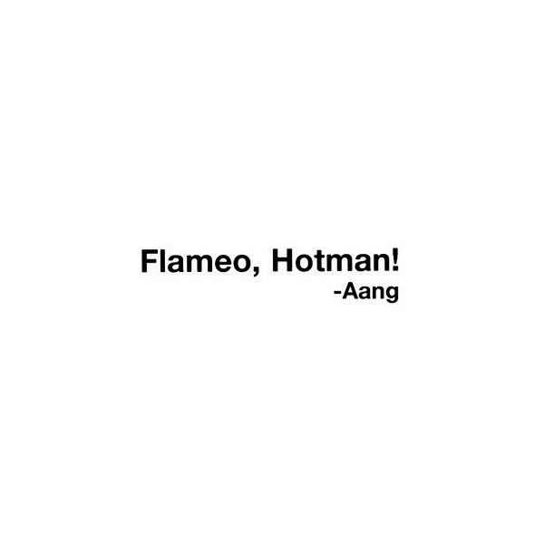 Flameo, Hotman! {Avatar The Last Airbender Quote} found on Polyvore