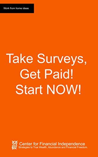 Take Surveys Get Paid! Start NOW!: How to work from home and earn money taking surveys