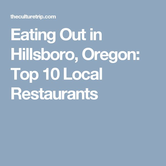 Eating Out in Hillsboro, Oregon: Top 10 Local Restaurants