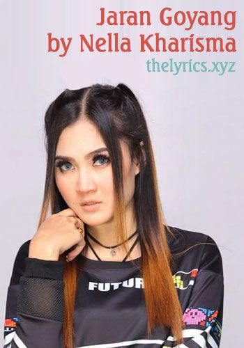 Lirik Lagu Jaran Goyang Dari Nella Kharisma Musik Video Lirik Lagu Indonesia In 2019 Lyrics Musik Face