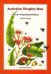 Australian Stingless Bees by John Klumpp - This detailed, easy-to-read book guides you through all aspects of the hobby -- from understanding the inner workings of your nest to caring for your own stingless bee or 'sugarbag' colony. It covers the basic beekeeping techniques used in Australia today, but also features John Klumpp's own unique designs for hives and hive accessories. Price: AUD$35.00 plus postage & handling.